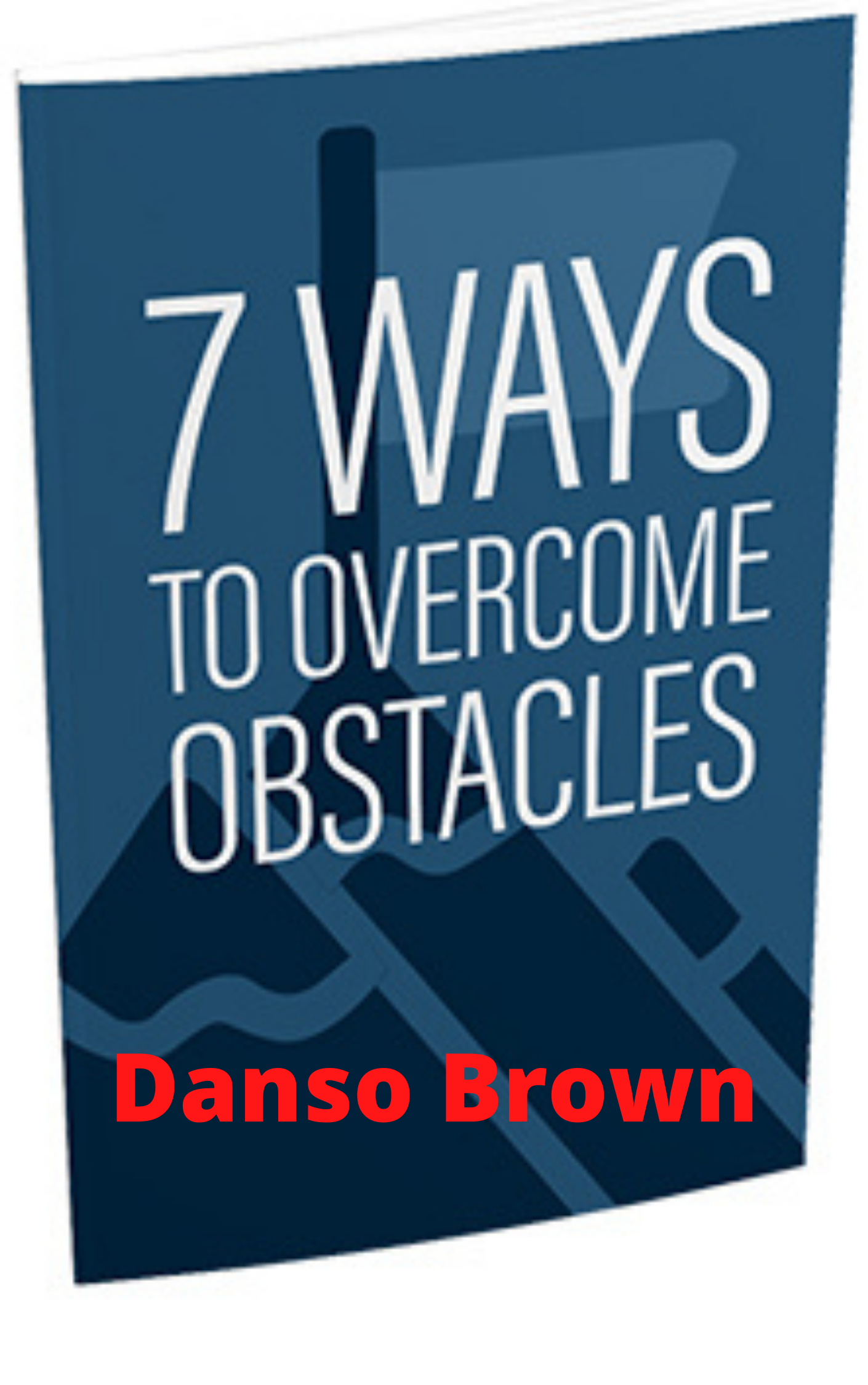 7 Ways To Overcome Obstacles (E-BOOK)